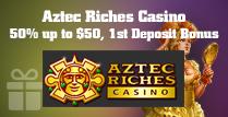 1st Deposit Bonus of 50% up to $50 in Aztec Riches Casino