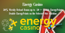 Get 50% Weekly Reload Bonus up to £50 Plus Double EnergyPoints by Energy Casino