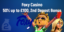 Get a 50% up to £100 on The Second Deposit by Foxy Casino