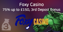 Get 75% up to £150 on The Third Deposit by Foxy Casino
