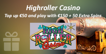 Top up €50 and get €l50 Plus 50 Extra Spins to Play With at Highroller Casino