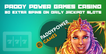 Get 30 Extra Spins on Daily Jackpots by Paddy Power Games Casino