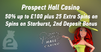 50% 2nd Deposit up to £100 by Prospect Hall Casino