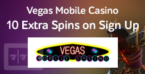 Get 10 Extra Spins Sign Up Bonus by Vegas Mobile Casino