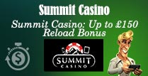 Up to £150 Reload Bonus on Summit Casino