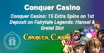 15 Extra Spins 1st Deposit Bonus at Conquer Casino
