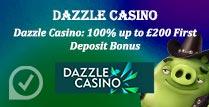 100% up to £200 First Deposit Bonus at Dazzle Casino