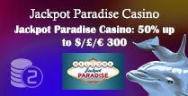 50% up to £300 on 2nd Deposit at Jackpot Paradise