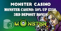 50% up to £250 3rd Deposit Bonus at Monster Casino