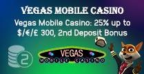 25% up to £300 2nd Deposit Bonus at Vegas Mobile Casino