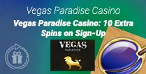 10 Extra Spins on Sign-Up at Vegas Paradise Casino