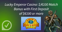 £100 Match Bonus with First Deposit of £100 + at Lucky Emperor