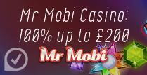 100% up to £200 Welcome bonus by Mr. Mobi Casino